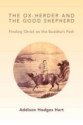 The Ox-Herder and the Good Shepherd: Finding Christ on the Buddha's Path