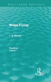 Wage-Fixing (Routledge Revivals): Stagflation -, Volume 1