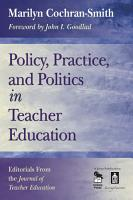 Policy  Practice  and Politics in Teacher Education PDF