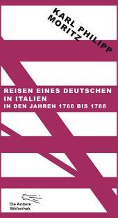 Reisen eines Deutschen in Italien in den Jahren 1786 bis 1788: Mit einem Essay bereichert von Jan Röhnert und Fotografien von Alexander Paul Englert