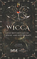 WICCA Secrets Rituals of Magic and Witchcraft PDF