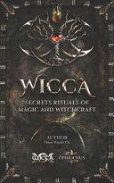 WICCA Secrets Rituals of Magic and Witchcraft PDF