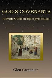 God's Covenants: A Study Guide in Bible Symbolism