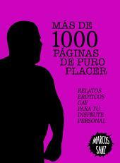 Más de 1000 páginas de puro placer: Relatos eróticos gay para tu disfrute personal