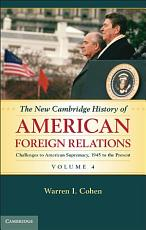 The New Cambridge History of American Foreign Relations  Volume 4  Challenges to American Primacy  1945 to the Present PDF