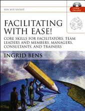 Facilitating with Ease!: Core Skills for Facilitators, Team Leaders and Members, Managers, Consultants, and Trainers, Edition 2