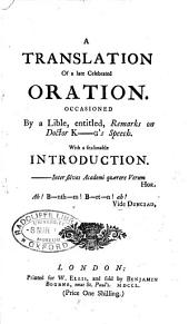 A translation of the late celebrated oration, occasioned by a lible, entitled, Remarks on Doctor K---g's speech: with a seasonable introduction