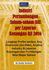Saham-Saham Mining industry per Laporan Keuangan Q3 2016: Lengkap Profile emiten, industry analysis, Key Financials dan Ratio, Benchmarking ratio, Analisa industry & Laporan Keuangan dan Perhitungan Nilai Wajar Saham