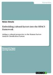 Embedding cultural factors into the HFACS framework: Adding a cultural perspective to the Human Factors Analysis Classification System