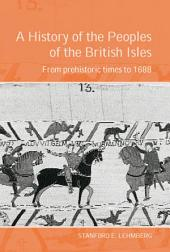 A History of the Peoples of the British Isles: From Prehistoric Times to 1688
