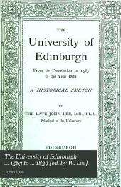 The University of Edinburgh ... 1583 to ... 1839 [ed. by W. Lee].