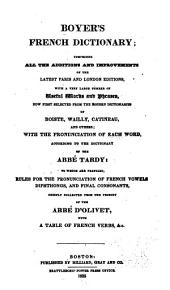 Boyer's French Dictionary: Comprising All the Additions and Improvements of the Latest Paris and London Editions ... Selected from the Modern Dictionaries of Boiste, Wailly, Catineau, and Others : with the Pronunciation of Each Word, According to the Dictionary of the Abbé Tardy ...