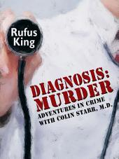 Diagnosis: Murder: Adventures in Crime with Colin Starr, M.D.
