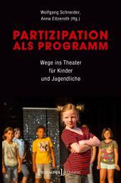 Partizipation als Programm: Wege ins Theater für Kinder und Jugendliche