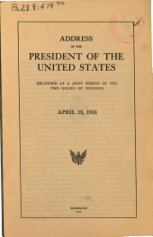 Address of the President of the United States, Delivered at a Joint Session of the Two Houses of Congress, April 19, 1916: Volumes 419-916