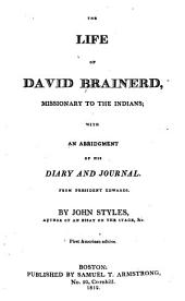 The Life of David Brainerd: Missionary to the Indians; with an Abridgment of His Diary and Journal. From President Edwards
