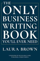 The Only Business Writing Book You Ll Ever Need Book PDF