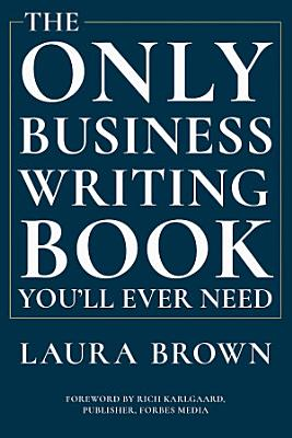 The Only Business Writing Book You ll Ever Need
