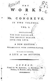 The Works of Mr. Congreve in Two Volumes: Volumes 1-2