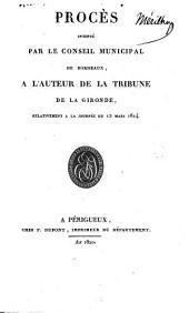 Procès intenté par le conseil municipal de Bordeaux, à l'auteur de la Tribune de La Gironde, relativement à la journée du 12 Mars 1814