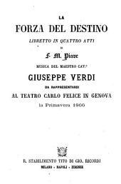 La forza del destino: Libretto in 4 atti di F. M. Piave. Musica: Giuseppe Verdi. Da rappresentarsi al Teatro Carlo Felice in Genova la primavera 1866. [Angel de Saavedra, Duque de Rivas]