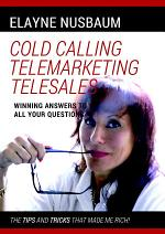 Cold Calling Telemarketing Telesales Winning Answers to All Your Questions The Tips and Tricks That Made Me Rich