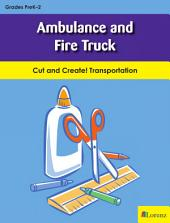 Ambulance and Fire Truck: Cut and Create! Transportation