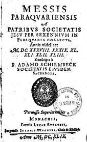 Adami Schirmbeck Messis Paraquariensis: a patribus S. J. per sex ennium in Paraquaria collecta, annis videlicet 1638 - 1643
