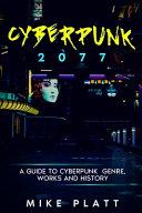 Cyberpunk 2077: a Guide to Cyberpunk Genre, Works and History