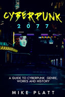 Cyberpunk 2077  a Guide to Cyberpunk Genre  Works and History Book