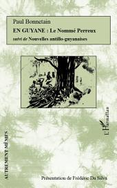 En Guyane : Le Nommé Perreux: Suivi de Nouvelles antillo-guyanaises