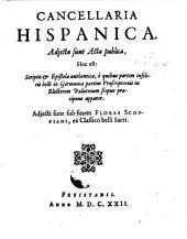 Cancellaria Hispanica ; Adjecta sunt Acta publica, Hoc est: Scripta et Epistolae authenticae (etc.)