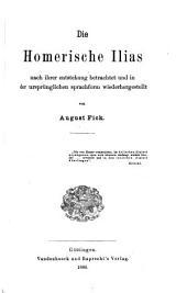 Die Homerische Ilias nach ihrer entstehung betrachtet und in der ursprünglichen sprachform wiederhergestellt, von A. Fick. 2 Hälften