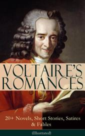 VOLTAIRE'S ROMANCES: 20+ Novels, Short Stories, Satires & Fables (Illustrated): Candide, Zadig, The Huron, Plato's Dream, Micromegas, The White Bull, The Princess of Babylon, The Sage and the Atheist, The Man of Forty Crowns, Bababec, Ancient Faith and Fable, The Study of Nature…
