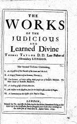 The Works of the Judicious and Learned Divine Dr  Thomas Taylor     Published by Himself in His Life Time     Now Collected Together Into Three Volumes  Etc  Vol  1  2 PDF