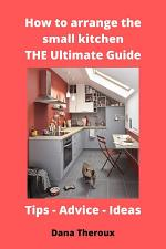 How to arrange the small kitchen: THE Ultimate Guide