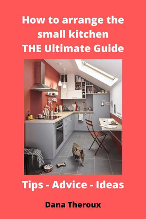 How to arrange the small kitchen  THE Ultimate Guide