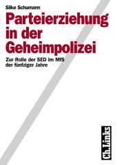 Parteierziehung in der Geheimpolizei: Zur Rolle der SED im MfS der fünfziger Jahre
