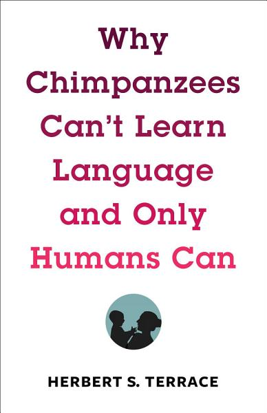Download Why Chimpanzees Can t Learn Language and Only Humans Can Book