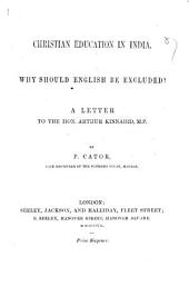 Christian Education in India: Why Should English be Excluded? ; a Letter to the Hon. Arthur Kinnaird, M.P.
