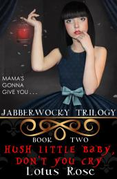 Jabberwocky Trilogy: Book Two: Hush Little Baby, Don't You Cry