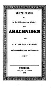 Die Arachniden: Getreu nach der Natur abgebildet und beschrieben. Verzeichniss der in den 16 Bänden des Werkes: Die Arachniden vorkommenden Arten und Synonyme, Band 16
