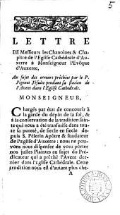 Lettre de messieurs les chanoines ... de l'église cathédrale d'Auxerre à monseigneur l'évêque d'Auxerre, au sujet des erreurs prêchées par le p. Pigenot. [Followed by] Seconde lettre ... dans laquelle ... on ... dénonce les erreurs prêchées ... par le p. Aubert. [and] Réponse du pére Aubert