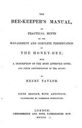 The Bee-keeper's Manual: Or, Practical Hints on the Management and Complete Preservation of the Honey-bee : with a Description of the Most Approved Hives, and Other Appurtenances of the Apiary