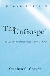 The UnGospel: The Life and Teachings of the Historical Jesus, Second Edition