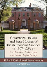 Governor   s Houses and State Houses of British Colonial America  1607   1783 PDF