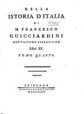 Della istoria d'Italia di M. Francesco Guicciardini, gentiluomo fiorentino, libri XX ...