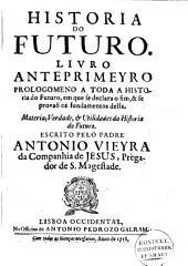 Historia do futuro: Livro anteprimeyro prologomeno a toda a historia do futuro ...