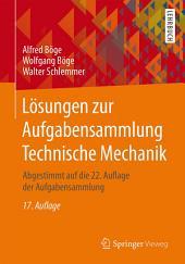 Lösungen zur Aufgabensammlung Technische Mechanik: Abgestimmt auf die 22. Auflage der Aufgabensammlung, Ausgabe 17