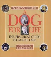 A Dog for Life: The Practical Guide to Canine Care